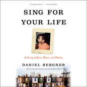 Sing for Your Life: A Story of Race, Music, and Family, by Daniel Bergner