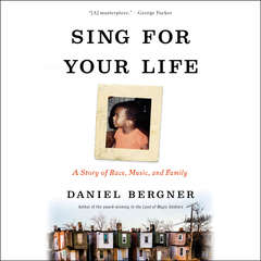Sing for Your Life: A Story of Race, Music, and Family Audiobook, by Daniel Bergner