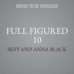 Full Figured 10 Audiobook, by Skyy , Anna Black