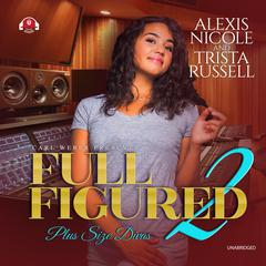 Full Figured 2 Audiobook, by Alexis Nicole, Trista Russell