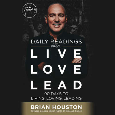 Daily Readings from Live Love Lead: 90 Days to Living, Loving, Leading Audiobook, by Brian Houston