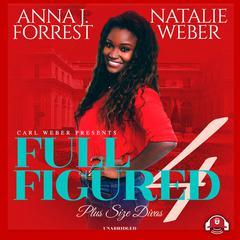 Full Figured 4 Audiobook, by Anna J., Natalie Weber