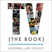TV (The Book): Two Experts Pick the Greatest American Shows of All Time Audiobook, by Alan Sepinwall, Matt Zoller Seitz
