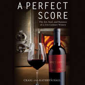 A Perfect Score: The Art, Soul, and Business of a 21st Century Winery Audiobook, by Kathryn Hall, Craig Hall