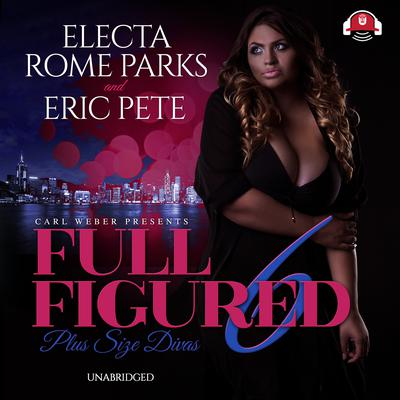 Full Figured 6 Audiobook, by Electa Rome Parks
