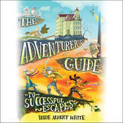 The Adventurers Guide to Successful Escapes Audiobook, by Wade Albert White