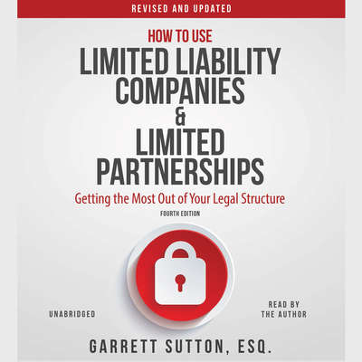 How to Use Limited Liability Companies and Limited Partnerships: Getting the Most Out of Your Legal Structure Audiobook, by Garrett Sutton
