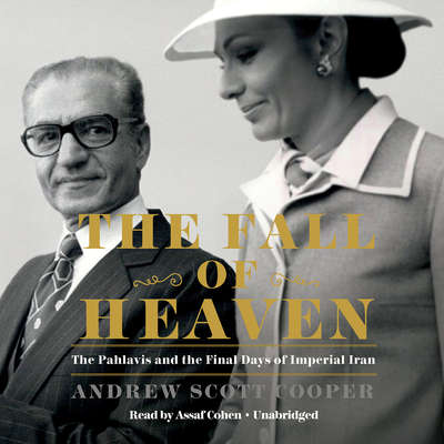 The Fall of Heaven: The Pahlavis and the Final Days of Imperial Iran Audiobook, by Andrew Scott Cooper