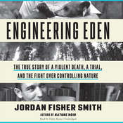 Engineering Eden: The True Story of a Violent Death, a Trial, and the Fight over Controlling Nature Audiobook, by Jordan Fisher  Smith