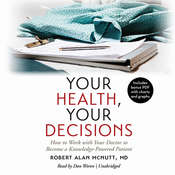 Your Health, Your Decisions: How to Work with Your Doctor to Become a Knowledge-Powered Patient Audiobook, by Robert Alan McNutt