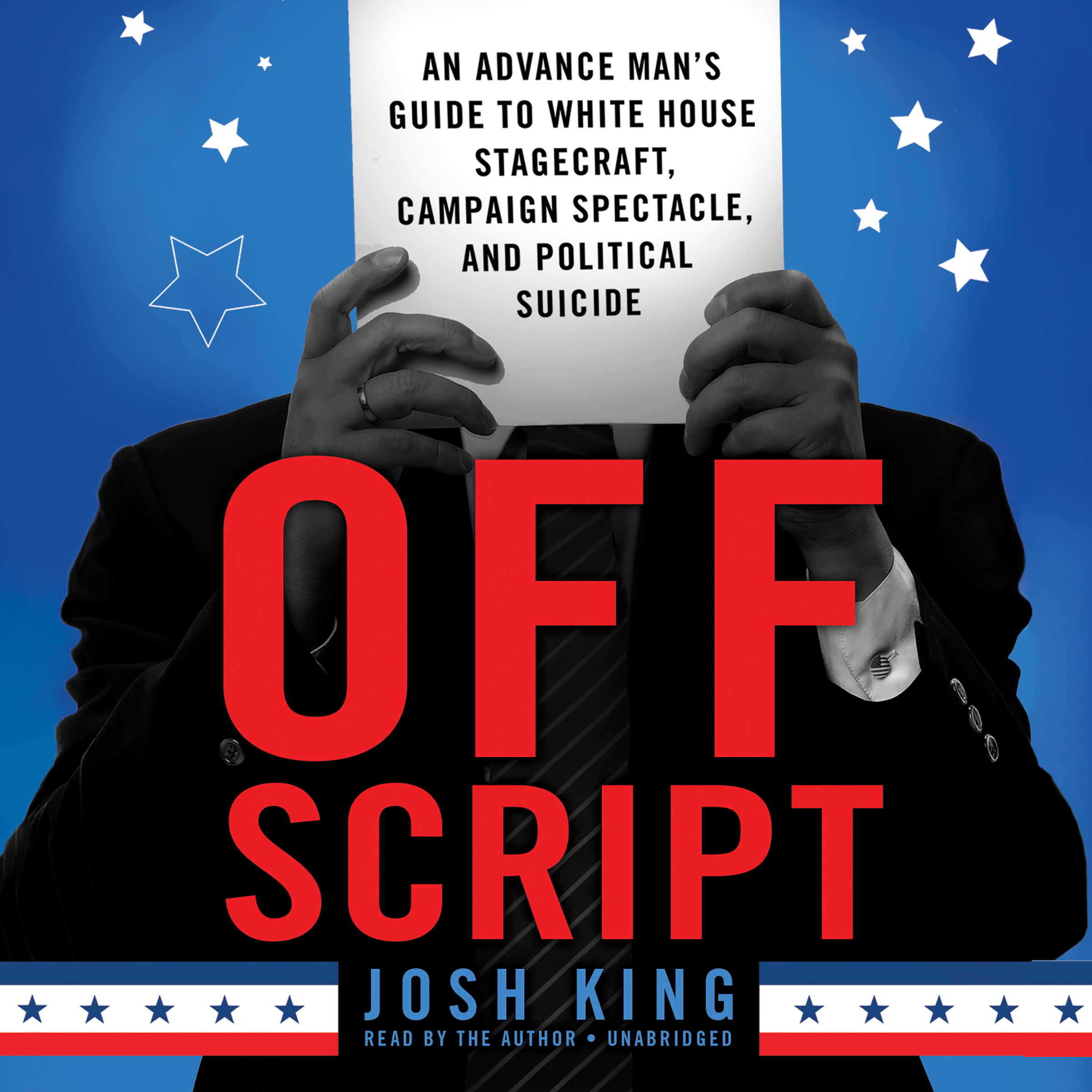 Printable Off Script: An Advance Man's Guide to White House Stagecraft, Campaign Spectacle, and Political Suicide Audiobook Cover Art