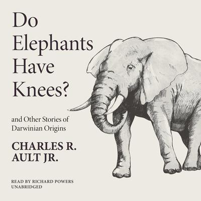 Do Elephants Have Knees? and Other Stories of Darwinian Origins Audiobook, by Charles R. Ault