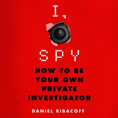 I, Spy: How to Be Your Own Private Investigator Audiobook, by Dina Santorelli