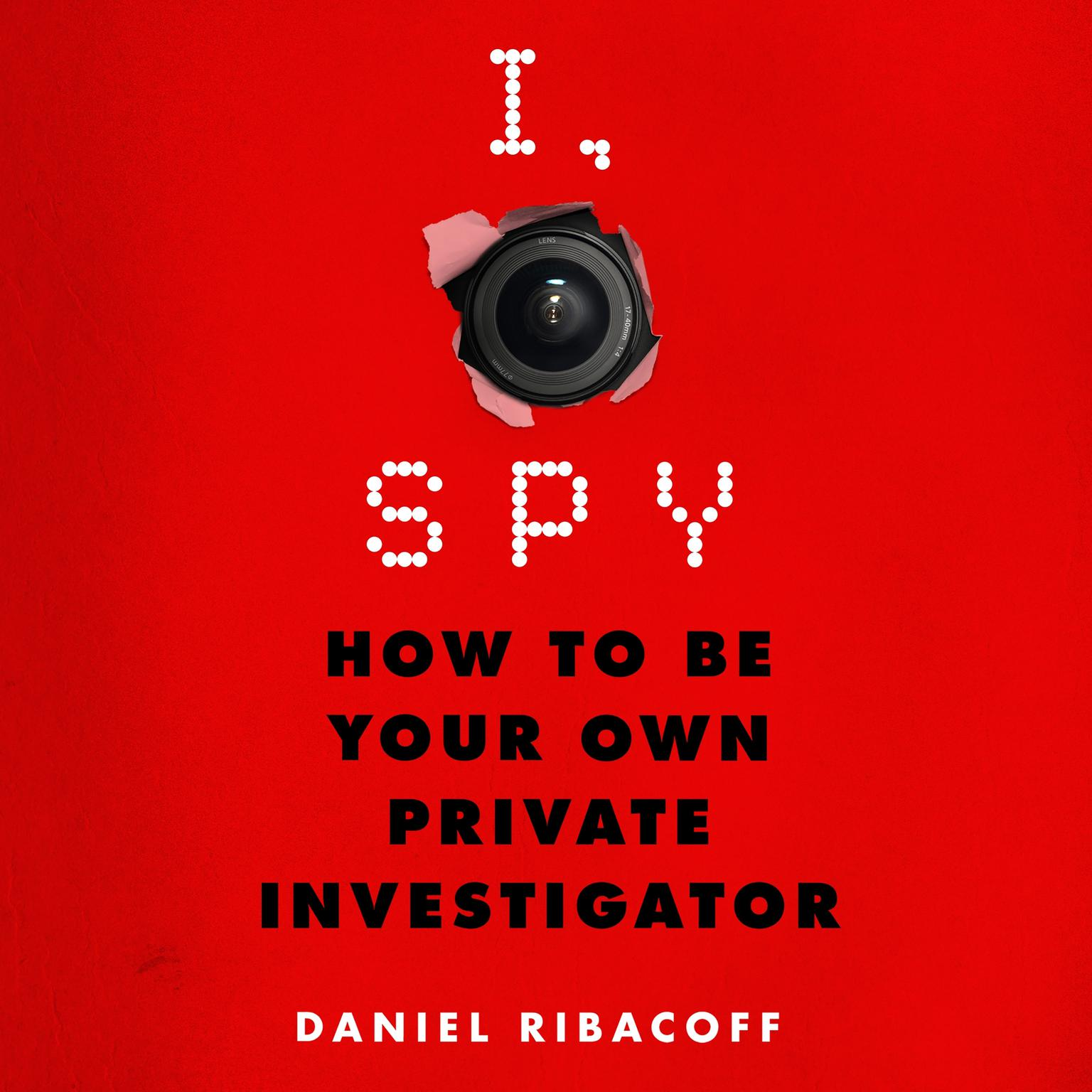Printable I, Spy: How to Be Your Own Private Investigator Audiobook Cover Art
