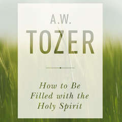How to be Filled with the Holy Spirit Audiobook, by A. W. Tozer