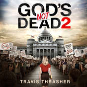 God's Not Dead 2, by Travis Thrasher