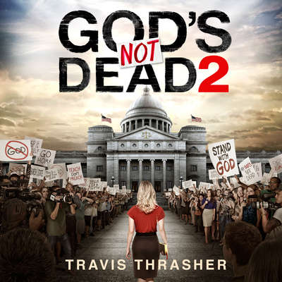God's Not Dead 2 Audiobook, by Travis Thrasher