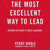 The Most Excellent Way to Lead: Discover the Heart of Great Leadership Audiobook, by Perry Noble