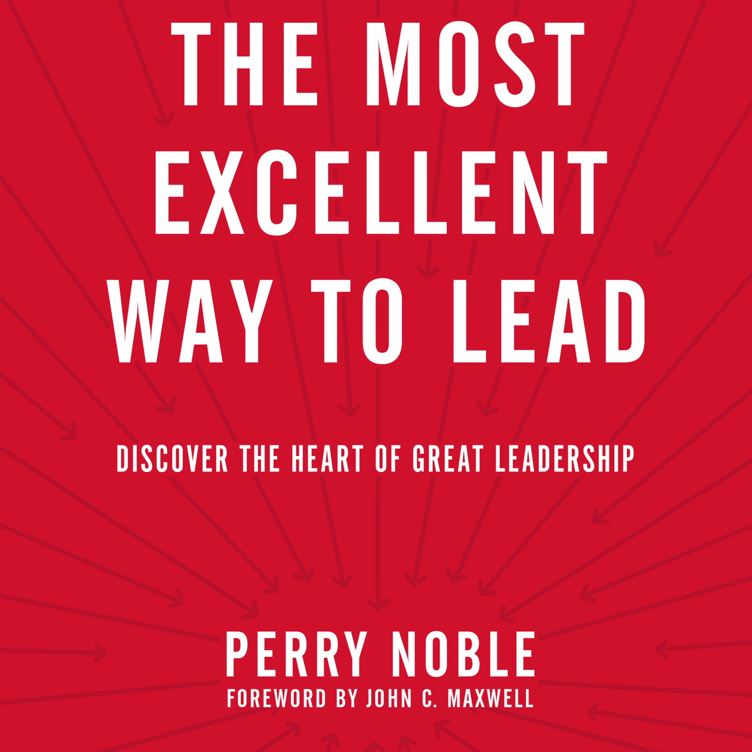 Printable The Most Excellent Way to Lead: Discover the Heart of Great Leadership Audiobook Cover Art