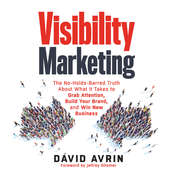 Visibility Marketing: The No-Holds-Barred Truth About What It Takes to Grab Attention, Build Your Brand, and Win New Business, by David Avrin