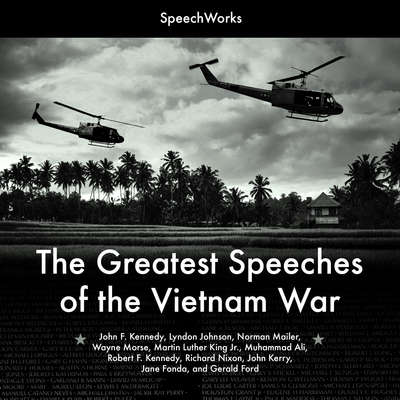 The Greatest Speeches of the Vietnam War Audiobook, by SpeechWorks