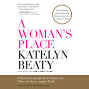 A Womans Place: A Christian Vision for Your Calling in the Office, the Home, and the World Audiobook, by Katelyn Beaty