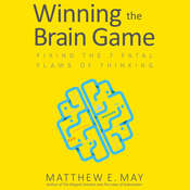 Winning the Brain Game: Fixing the 7 Fatal Flaws of Thinking Audiobook, by Matthew E. May