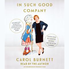 In Such Good Company: Eleven Years of Laughter, Mayhem, and Fun in the Sandbox Audiobook, by Carol Burnett