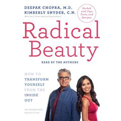 Radical Beauty: How to Transform Yourself from the Inside Out Audiobook, by Deepak Chopra, M.D., Kimberly Snyder