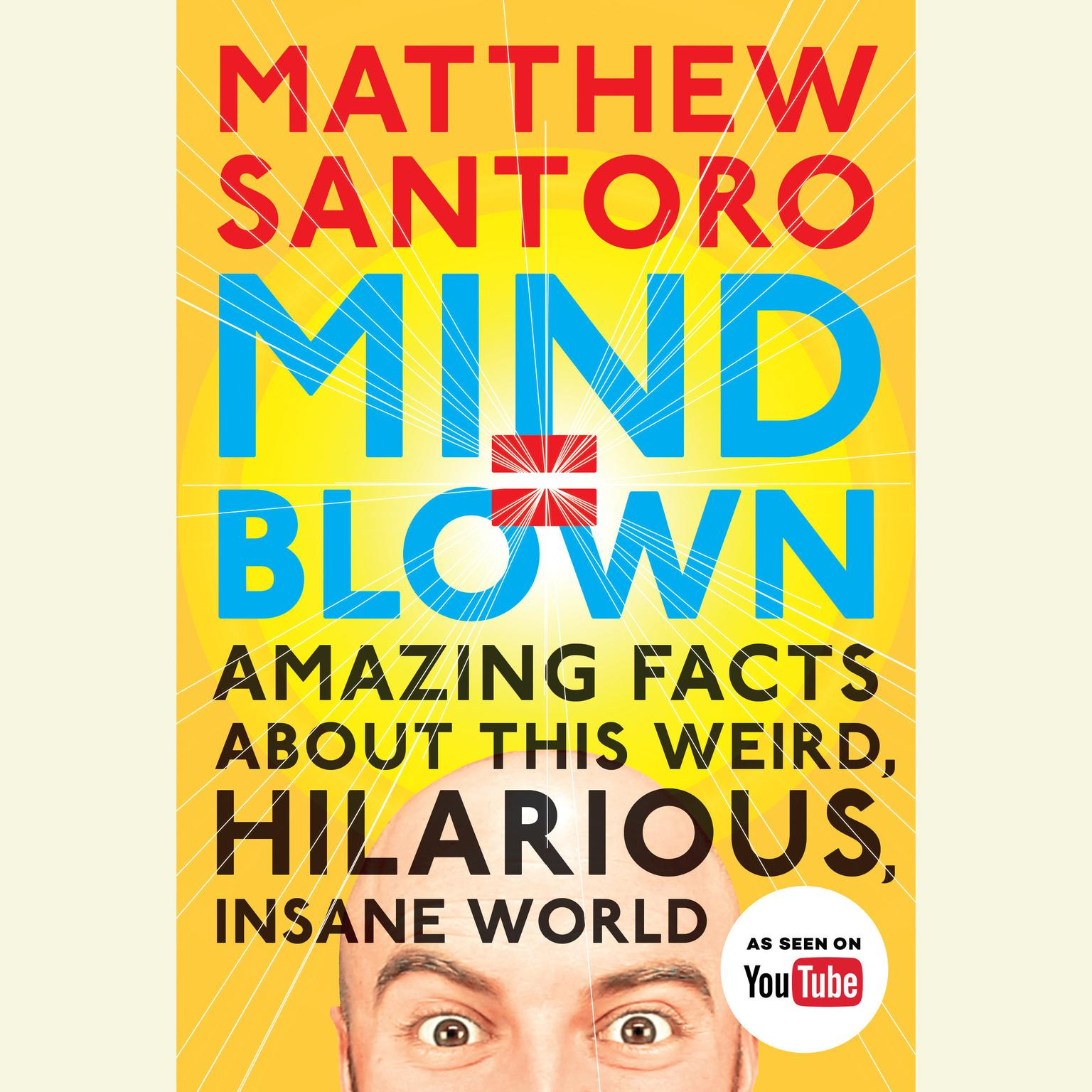 Printable Mind = Blown: Amazing Facts About This Weird, Hilarious, Insane World Audiobook Cover Art