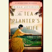 The Tea Planters Wife: A Novel Audiobook, by Dinah Jefferies