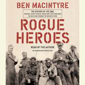 Rogue Heroes: The History of the SAS, Britains Secret Special Forces Unit That Sabotaged the Nazis and Changed the Nature of War, by Ben MacIntyre