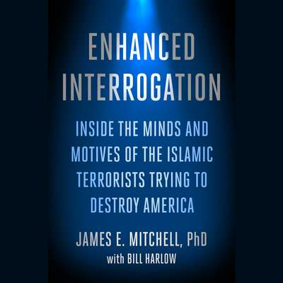 Enhanced Interrogation: Inside the Minds and Motives of the Islamic Terrorists Trying To Destroy America Audiobook, by