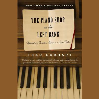 The Piano Shop on the Left Bank: Discovering a Forgotten Passion in a Paris Atelier Audiobook, by Thad Carhart