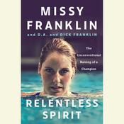 Relentless Spirit: The Unconventional Raising of a Champion, by Daniel Paisner, Missy Franklin, D.A. Franklin, Dick Franklin