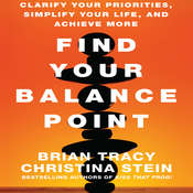 Find Your Balance Point: Clarify Your Priorities, Simplify Your Life, and Achieve More Audiobook, by Brian Tracy