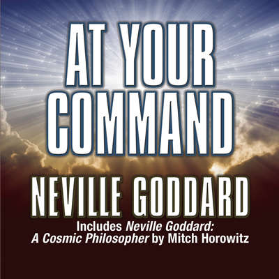 At Your Command: Includes Neville Goddard: A Cosmic Philosopher by Mitch Horowitz Audiobook, by
