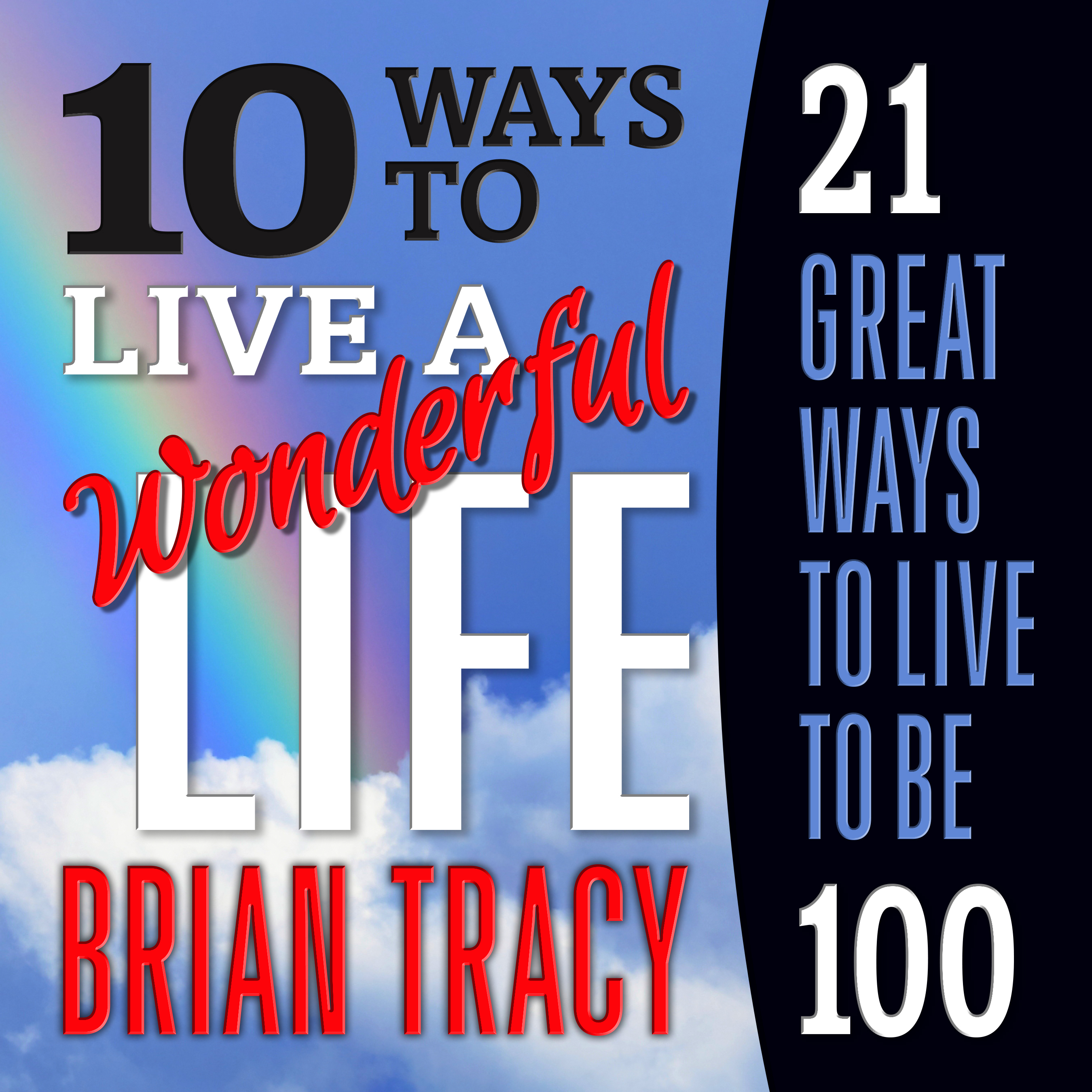 Printable 10 Ways to Live a Wonderful Life, 21 Great Ways to Live to Be 100 Audiobook Cover Art
