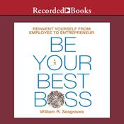 Be Your Best Boss: Reinvent Yourself from Employee to Entrepreneur Audiobook, by William R. Seagraves