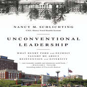 Unconventional Leadership: What Henry Ford and Detroit Taught Me about Reinvention and Diversity, by Nancy M. Schlichting