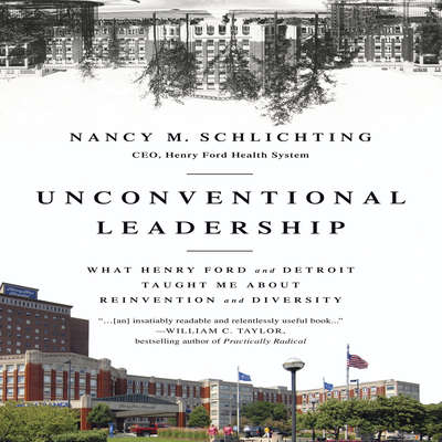 Unconventional Leadership: What Henry Ford and Detroit Taught Me about Reinvention and Diversity Audiobook, by Nancy M. Schlichting
