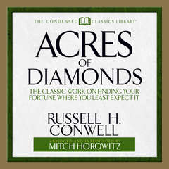 Acres of Diamonds: The Classic Work on Finding Your Fortune Where You Least Expect It Audiobook, by Russel Conwell, Russel H. Conwell, Russell Conwell, Russell H. Conwell