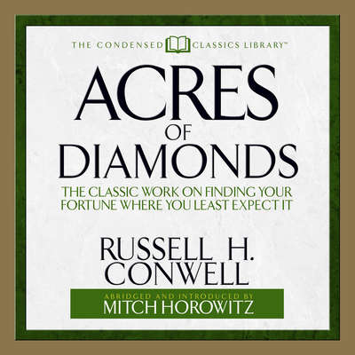 Acres of Diamonds (Abridged): The Classic Work on Finding Your Fortune Where You Least Expect It Audiobook, by Russel H. Conwell