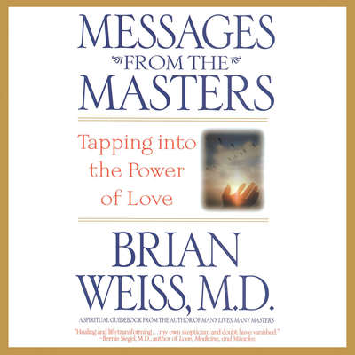 Messages from the Masters: Tapping into the Power of Love Audiobook, by