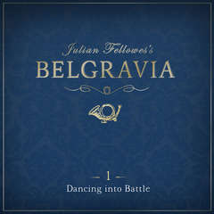Julian Fellowess Belgravia Episode 1: Dancing into Battle Audiobook, by Julian Fellowes