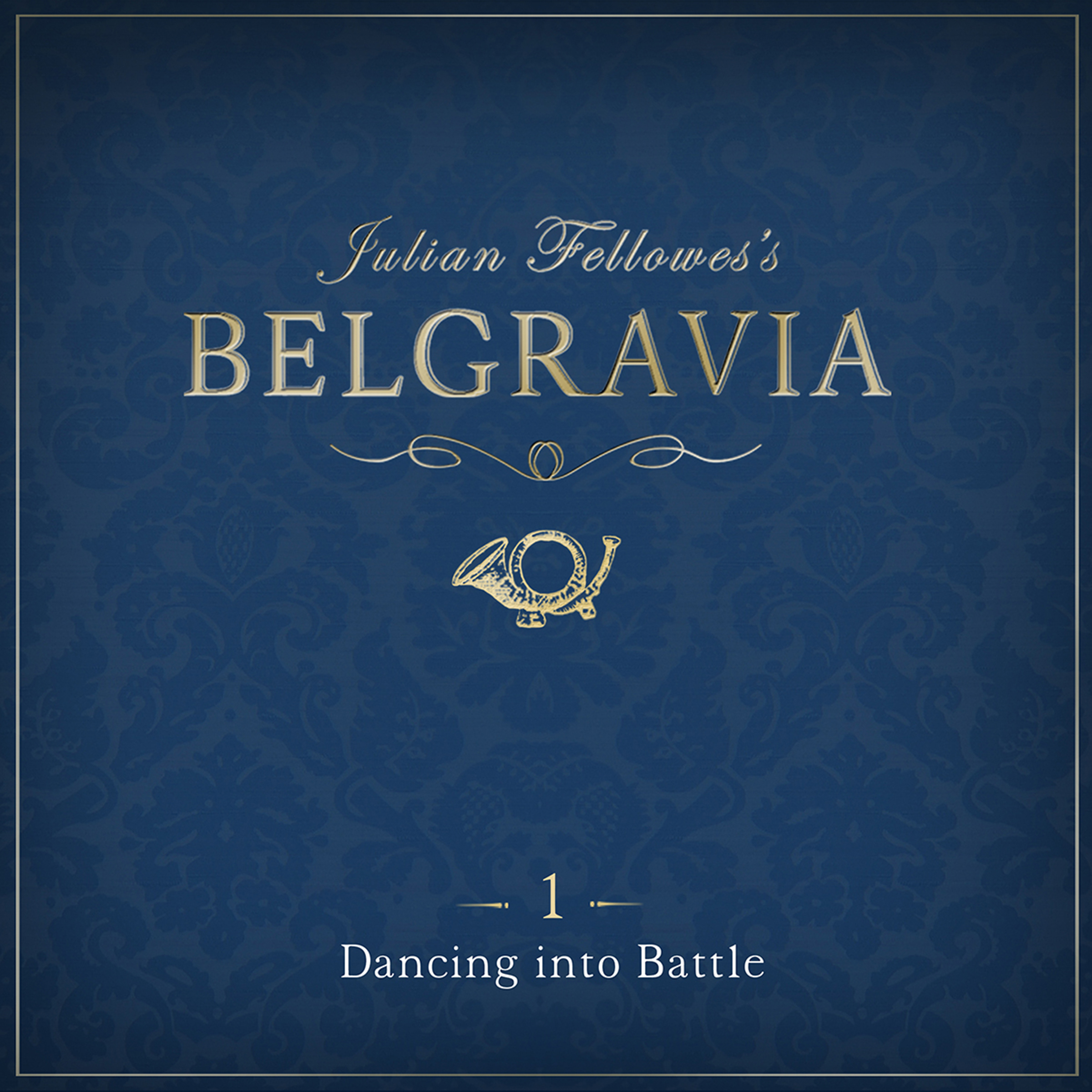 Printable Julian Fellowes' Belgravia, Episode 1: Dancing into Battle Audiobook Cover Art