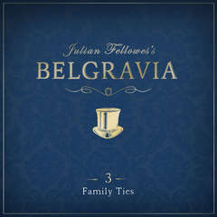 Julian Fellowess Belgravia Episode 3: Family Ties Audiobook, by Julian Fellowes