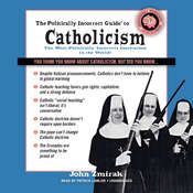 The Politically Incorrect Guide to Catholicism Audiobook, by John Zmirak