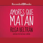 Amores Que Matan Audiobook, by Rosa Beltrán