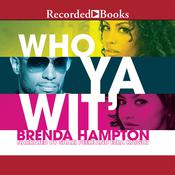Who Ya Wit': The Finale Audiobook, by Brenda Hampton